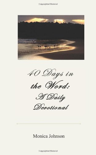 40 Days in the Word: A Daily: Monica Brannon Johnson