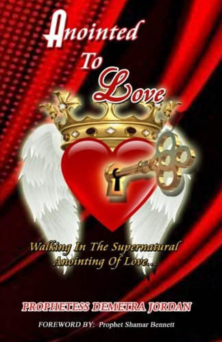 Anointed To Love: Walking In The Supernatural Anointing Of Love: Demetra Jordan