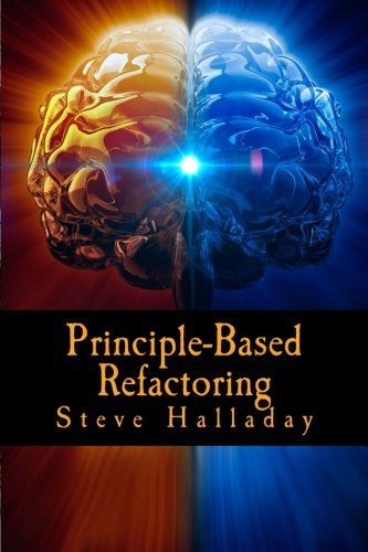 9780615690223: Principle-Based Refactoring: Learning Software Design Principles by Applying Refactoring Rules