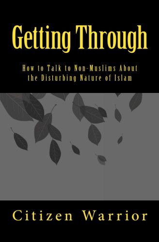 Getting Through: How to Talk to Non-Muslims about the Disturbing Nature of Islam: Citizen Warrior