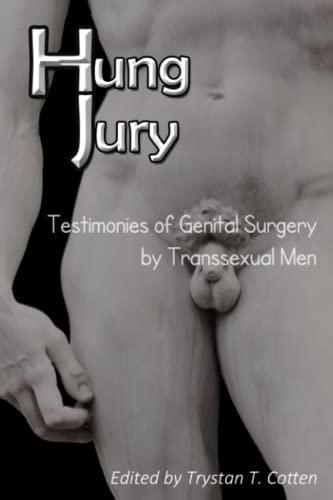 9780615692357: Hung Jury: Testimonies of Genital Surgery by Transsexual Men