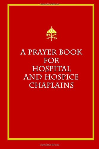 9780615693316: A Prayer Book for Hospital and Hospice Chaplains