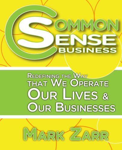 9780615693477: Common Sense Business: Redefining the Way that We Operate Our Lives and Our Businesses