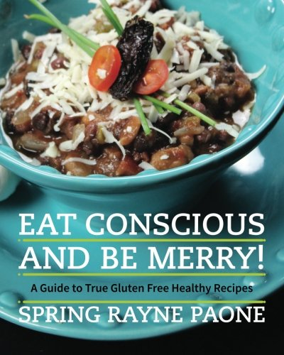 9780615697468: Eat Conscious and Be Merry! A Guide to True Gluten Free Healthy Recipes (Volume 1)
