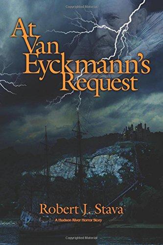 At Van Eyckmanns Request: A Hudson River Horror Story: Robert Stava