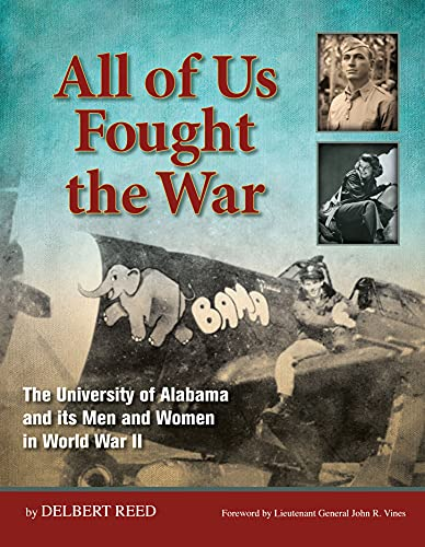 9780615698014: All of Us Fought the War: The University of Alabama and its Men and Women in World War II