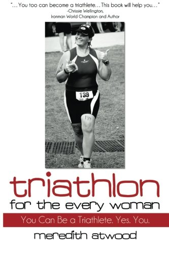 9780615698069: Triathlon for the Every Woman: You Can Be a Triathlete. Yes. You.
