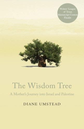 The Wisdom Tree: A Mother's Journey into Israel and Palestine: Diane Umstead