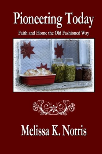9780615699424: Pioneering Today: Faith and Home the Old Fashioned Way