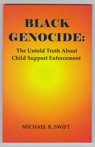 9780615699875: Black Genocide: The Untold Truth About Child Support Enforcement by Michael R. Swift (2013-08-01)