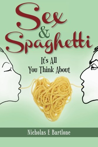 9780615700458: Sex & Spaghetti: It's All You Think About
