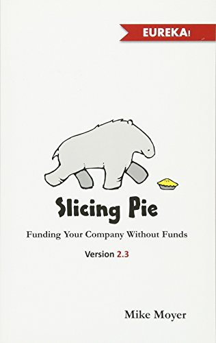 9780615700625: Slicing Pie: Funding Your Company Without Funds