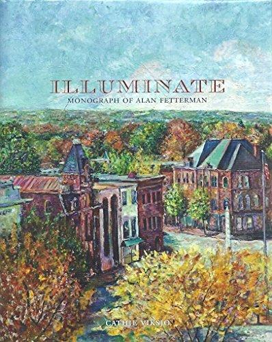 Illuminate: Monograph of Alan Fetterman: An American Artist - Bucks County Pennsylvania: Viksjo, ...