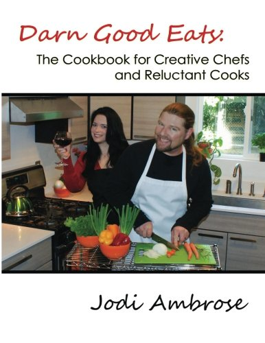 9780615700991: Darn Good Eats: The Cookbook for Creative Chefs and Reluctant Cooks: Black and white version