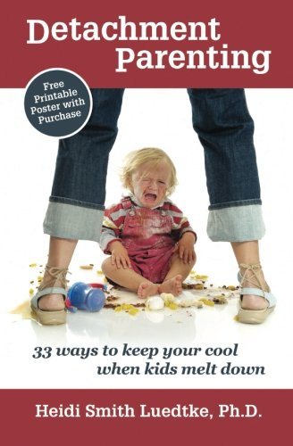 9780615701257: Detachment Parenting: 33 Ways to Keep Your Cool When Kids Melt Down (Volume 1)