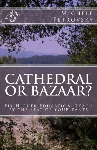 9780615701394: Cathedral or Bazaar?: Fix Higher Education - Teach by the Seat of Your Pants