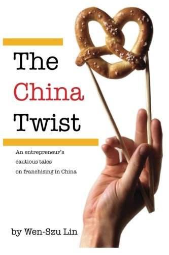 9780615703510: The China Twist: An entrepreneur's cautious tales on franchising in China