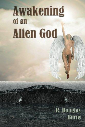 Awakening of an Alien God: R. Douglas Burns