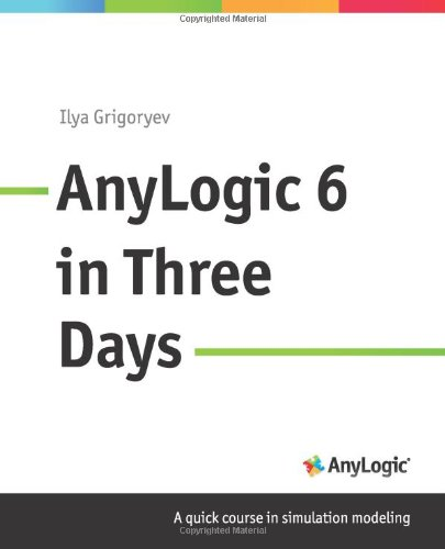 9780615705675: AnyLogic 6 in Three Days: A Quick Course in Simulation Modeling
