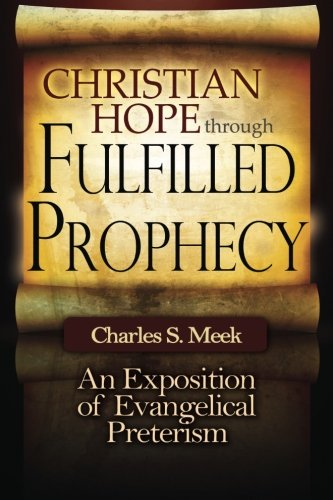 9780615705903: Christian Hope through Fulfilled Prophecy: An Exposition of Evangelical Preterism