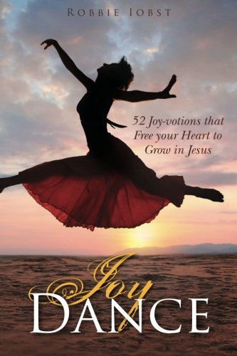 9780615706306: Joy Dance: 52 Joy-votions that Free your Heart to Grow in Jesus