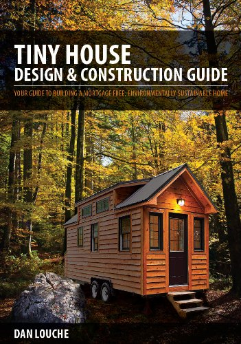 9780615708188: Tiny House Design & Construction Guide: Your Guide to Building a Mortgage Free, Environmentally Sustainable Home