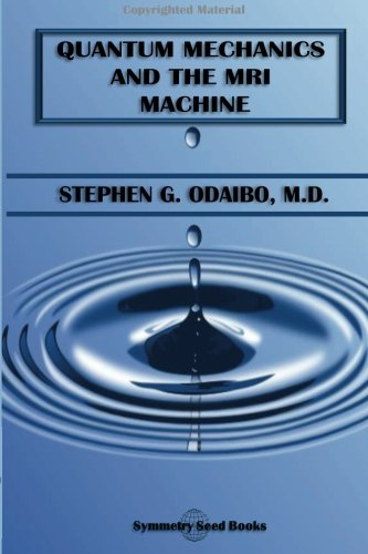 Quantum Mechanics and the MRI Machine: Stephen G. Odaibo M. D.