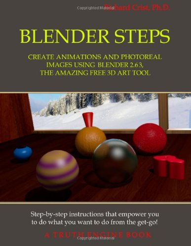 9780615709666: Blender Steps: Create Animations and Photoreal Images Using Blender 2.63, the Amazing Free 3D Art Tool
