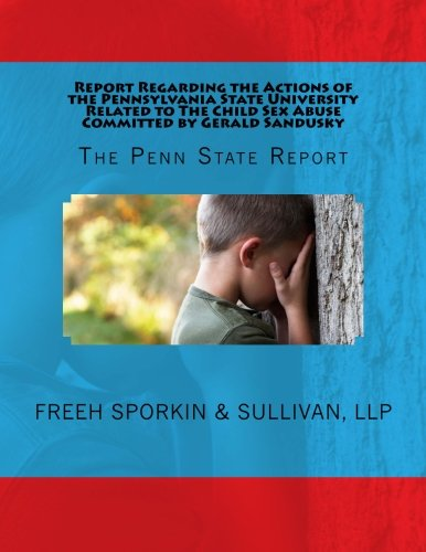 9780615709697: Report Regarding the Actions of the Pennsylvania State University Related to The Child Sex Abuse Committed by Gerald Sandusky: The Penn State Report
