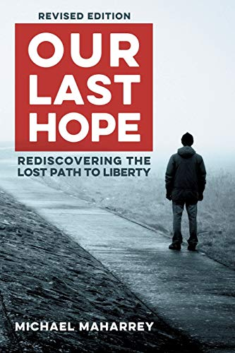Our Last Hope: Rediscovering the lost path to liberty: Maharrey, Michael