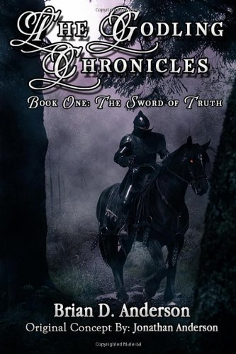 The Godling Chronicles: The Sword of Truth (Volume 1): Brian D. Anderson; Jonathan Anderson