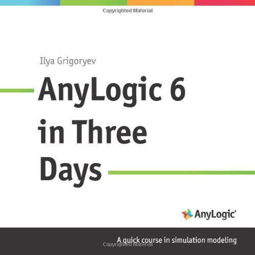 9780615710129: AnyLogic 6 in Three Days: A Quick Course in Simulation Modeling