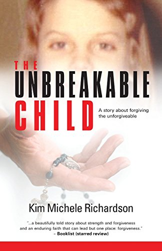 9780615714691: The Unbreakable Child: A story about forgiving the unforgivable