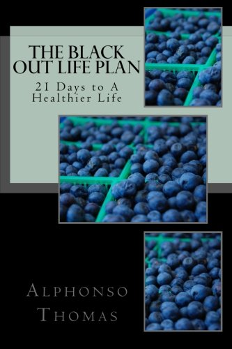 The Blackout Life Plan Your Plan to Living Life Healthier: Alphonso Thomas