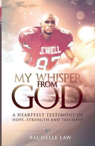 My Whisper from God: A Heartfelt Testimony of Hope, Strength and Triumphs: Rachelle Law