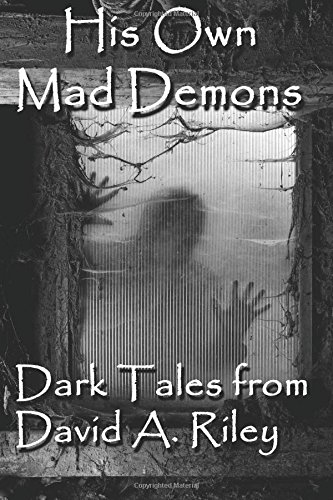 9780615718729: His Own Mad Demons: Dark Tales from David A. Riley
