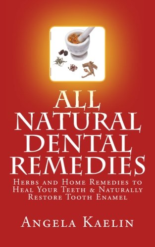 All Natural Dental Remedies: Herbs and Home Remedies to Heal Your Teeth Naturally Restore Tooth ...