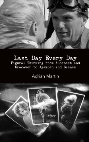 9780615719467: Last Day Every Day: Figural Thinking from Auerbach and Kracauer to Agamben and Brenez
