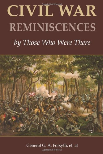 Civil War Reminiscences by Those Who Were: G. A. Forsyth;