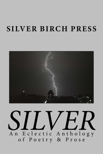 9780615719832: Silver: An Eclectic Anthology of Poetry & Prose