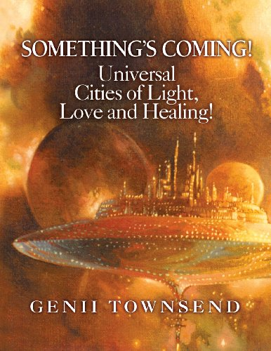 9780615720579: SOMETHING'S COMING! Universal Cities of Light, Love, and Healing!