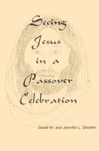 Seeing Jesus in a Passover Celebration: David W & Jennifer L Shorten
