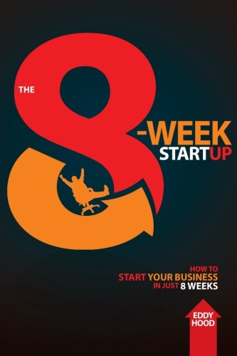 9780615721309: The 8-Week Startup: How to Start Your Business in Just 8 Weeks