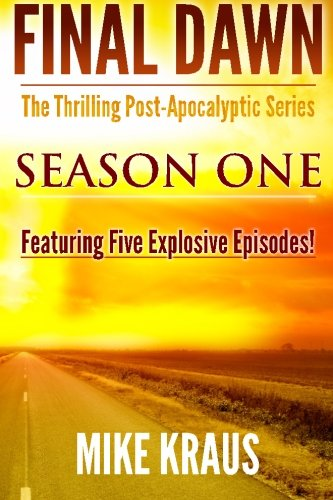 Final Dawn: Season 1 (The Thrilling Post-Apocalyptic Series): Mike Kraus