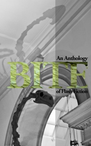 Bite: An Anthology of Flash Fiction: Katey Schultz, John
