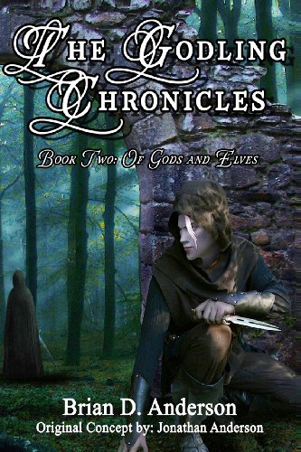 The Godling Chronicles: Book Two (Of Gods and Elves): Anderson, Brian D., Anderson, Jonathan