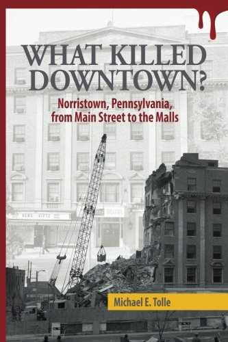 9780615722221: What Killed Downtown?: Norristown, Pennsylvania, from Main Street to the Malls