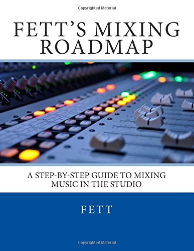 9780615723075: Fett's Mixing Roadmap: A Step-by-Step Guide To Mixing Music In The Studio