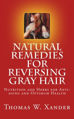 9780615723235: Natural Remedies for Reversing Gray Hair: Nutrition and Herbs for Anti-aging and Optimum Health