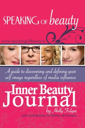 9780615723501: Speaking of Beauty Inner Beauty Journal: A Guide to Discovering and Defining Your Self Image Regardless Of Media Influence (Volume 1)